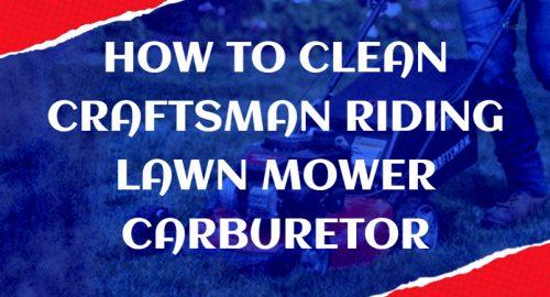 How to Clean Craftsman Riding Lawn Mower Carburetor